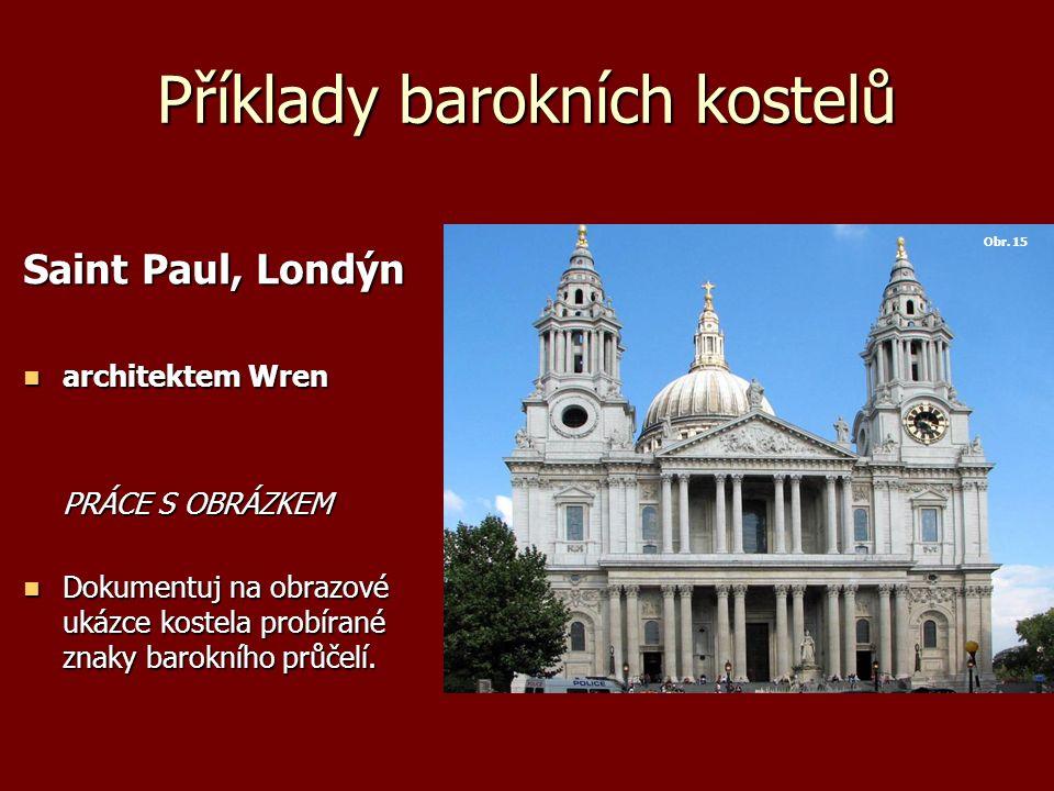 Příklady barokních kostelů Saint Paul, Londýn architektem Wren architektem Wren PRÁCE S OBRÁZKEM Dokumentuj na obrazové ukázce kostela probírané znaky barokního průčelí.