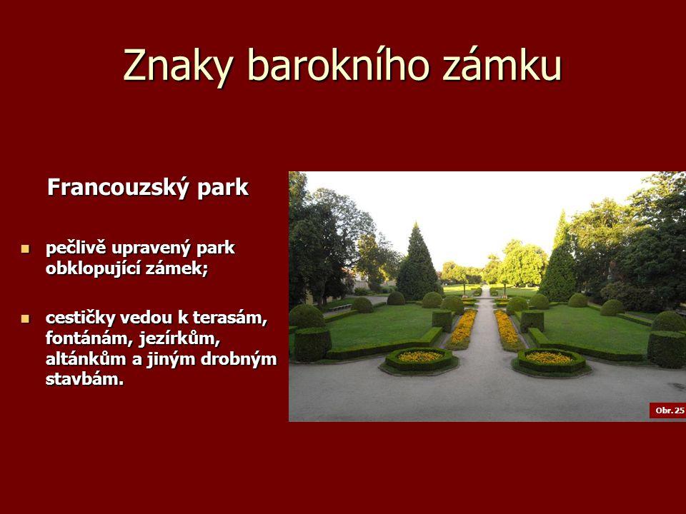 Znaky barokního zámku Francouzský park Francouzský park pečlivě upravený park obklopující zámek; pečlivě upravený park obklopující zámek; cestičky vedou k terasám, fontánám, jezírkům, altánkům a jiným drobným stavbám.
