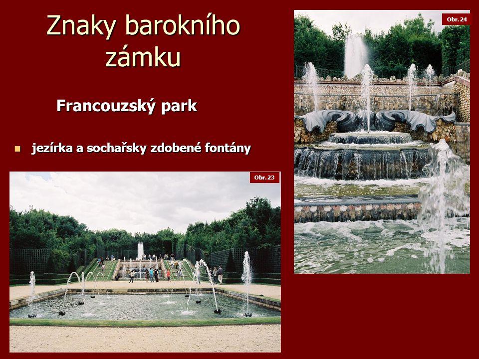 Znaky barokního zámku Francouzský park Francouzský park jezírka a sochařsky zdobené fontány jezírka a sochařsky zdobené fontány Obr.