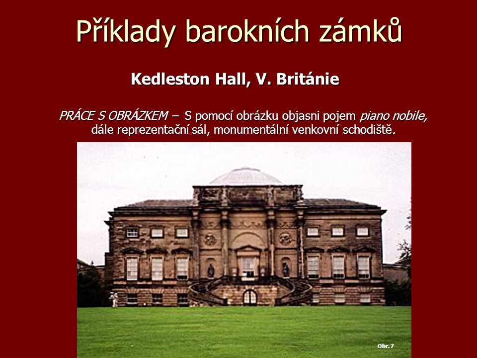 Příklady barokních zámků Kedleston Hall, V. Británie Kedleston Hall, V.