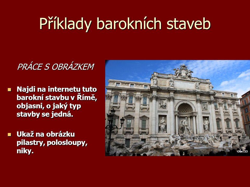 Příklady barokních staveb PRÁCE S OBRÁZKEM Najdi na internetu tuto barokní stavbu v Římě, objasni, o jaký typ stavby se jedná.