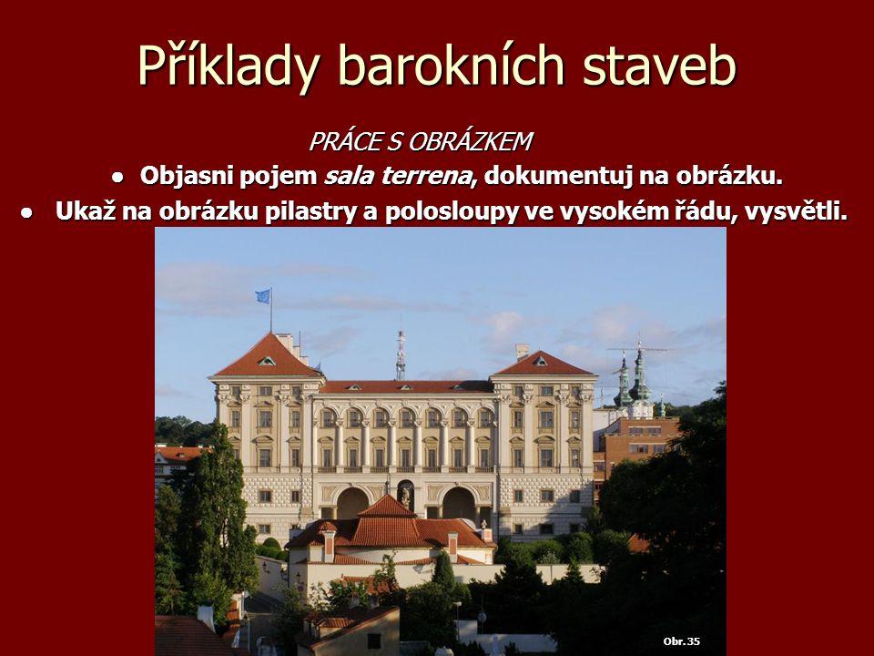 Příklady barokních staveb PRÁCE S OBRÁZKEM PRÁCE S OBRÁZKEM ● Objasni pojem sala terrena, dokumentuj na obrázku.