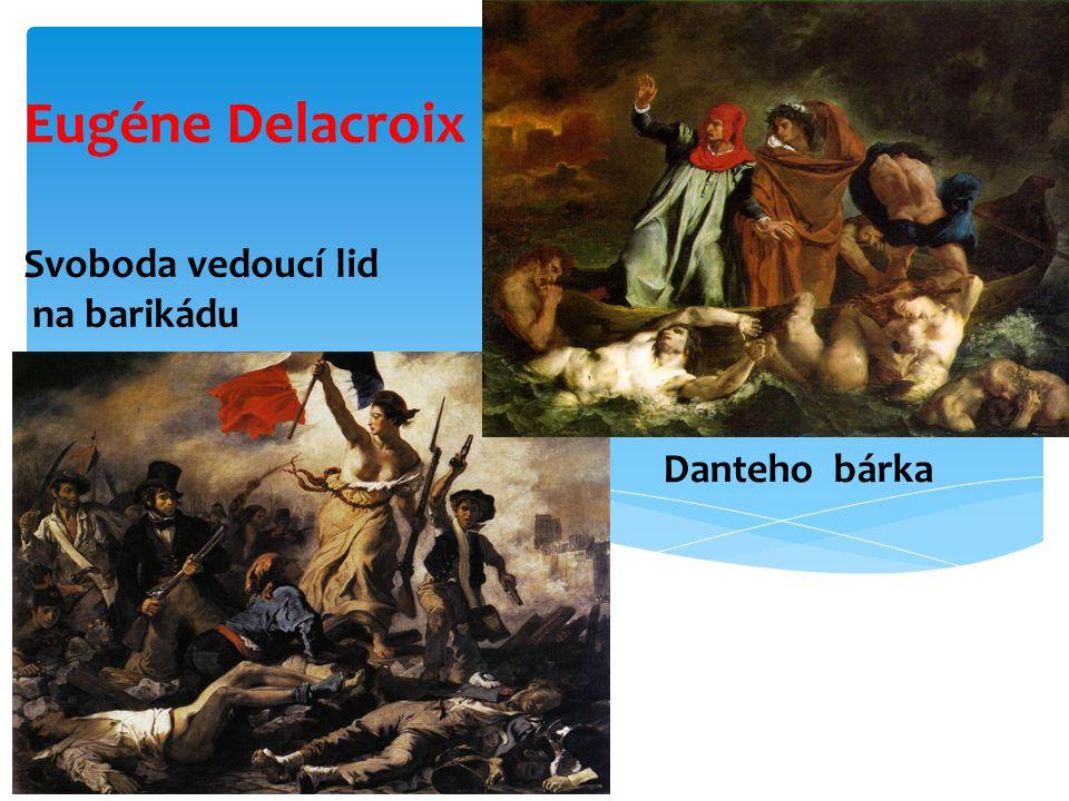 Eugéne Delacroix Danteho bárka Svoboda vedoucí lid na barikádu