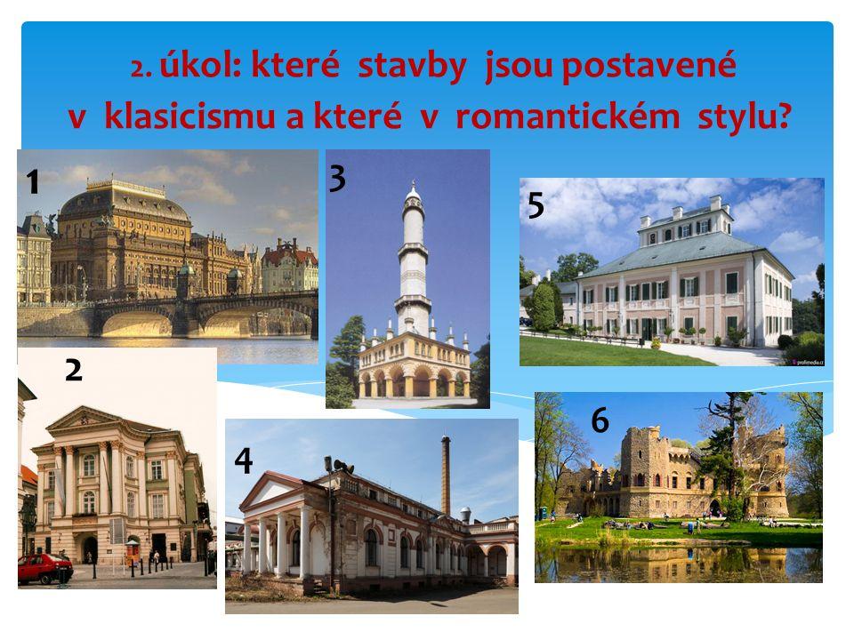 2. úkol: které stavby jsou postavené v klasicismu a které v romantickém stylu 1 2 4 3 5 6