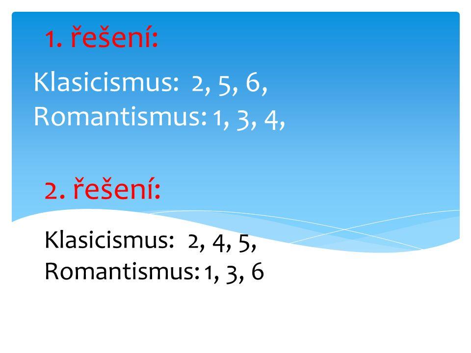 Klasicismus: 2, 5, 6, Romantismus: 1, 3, 4, 1. řešení: 2.