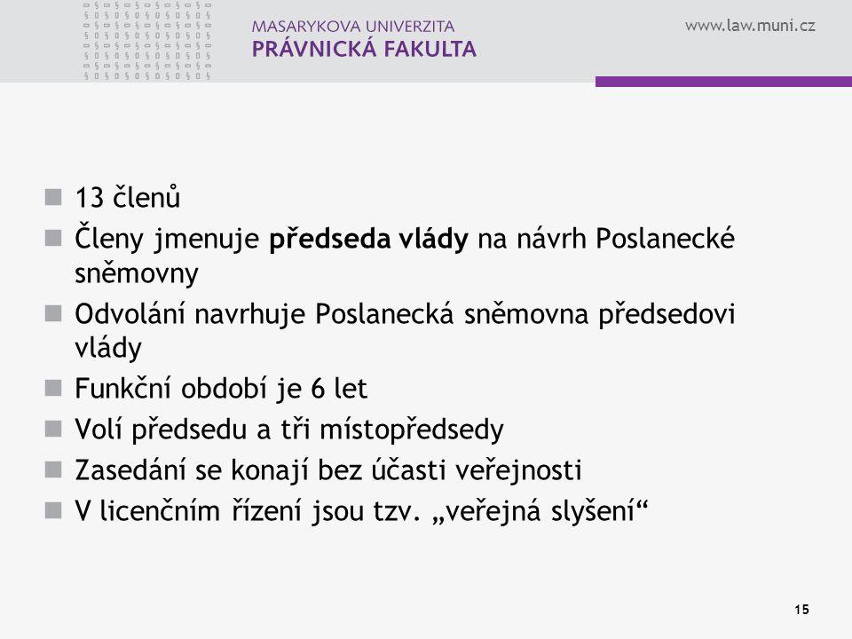 www.law.muni.cz 15 13 členů Členy jmenuje předseda vlády na návrh Poslanecké sněmovny Odvolání navrhuje Poslanecká sněmovna předsedovi vlády Funkční období je 6 let Volí předsedu a tři místopředsedy Zasedání se konají bez účasti veřejnosti V licenčním řízení jsou tzv.