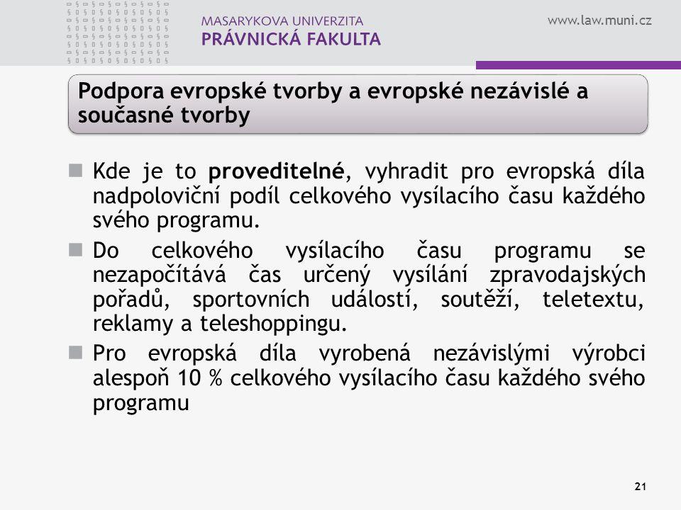 www.law.muni.cz 21 Podpora evropské tvorby a evropské nezávislé a současné tvorby Kde je to proveditelné, vyhradit pro evropská díla nadpoloviční podíl celkového vysílacího času každého svého programu.