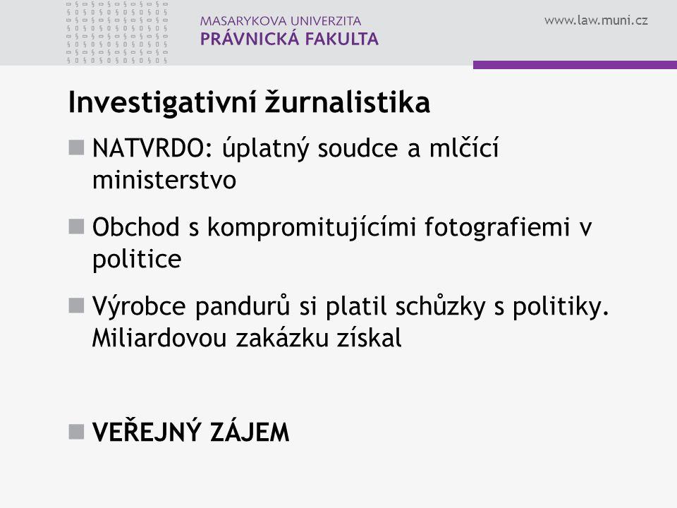 www.law.muni.cz Investigativní žurnalistika NATVRDO: úplatný soudce a mlčící ministerstvo Obchod s kompromitujícími fotografiemi v politice Výrobce pandurů si platil schůzky s politiky.