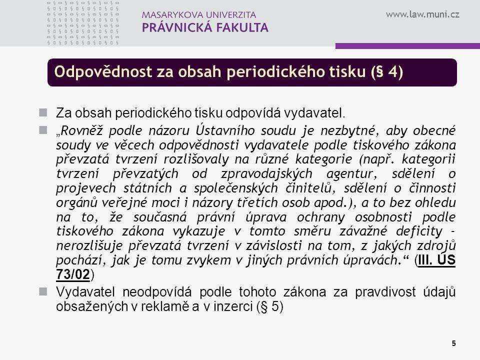 www.law.muni.cz 5 Odpovědnost za obsah periodického tisku (§ 4) Za obsah periodického tisku odpovídá vydavatel.