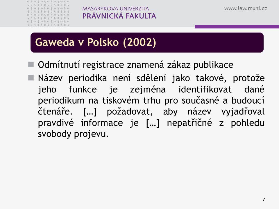 www.law.muni.cz Gaweda v Polsko (2002) Odmítnutí registrace znamená zákaz publikace Název periodika není sdělení jako takové, protože jeho funkce je zejména identifikovat dané periodikum na tiskovém trhu pro současné a budoucí čtenáře.