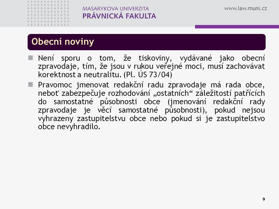 www.law.muni.cz 9 Obecní noviny Není sporu o tom, že tiskoviny, vydávané jako obecní zpravodaje, tím, že jsou v rukou veřejné moci, musí zachovávat korektnost a neutralitu.