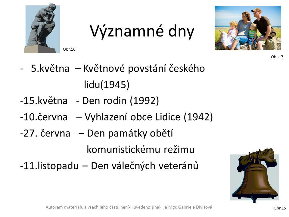 Významné dny -5.května – Květnové povstání českého lidu(1945) -15.května - Den rodin (1992) -10.června – Vyhlazení obce Lidice (1942) -27.