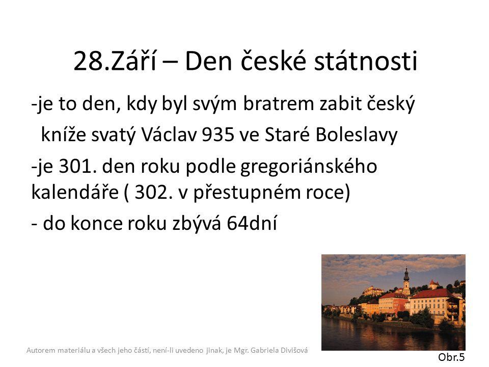 28.Září – Den české státnosti -je to den, kdy byl svým bratrem zabit český kníže svatý Václav 935 ve Staré Boleslavy -je 301.
