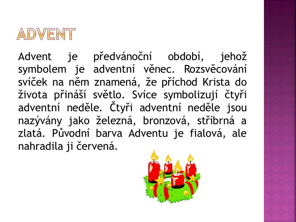 Advent je předvánoční období, jehož symbolem je adventní věnec. Rozsvěcování svíček na něm znamená, že příchod Krista do života přináší světlo. Svíce
