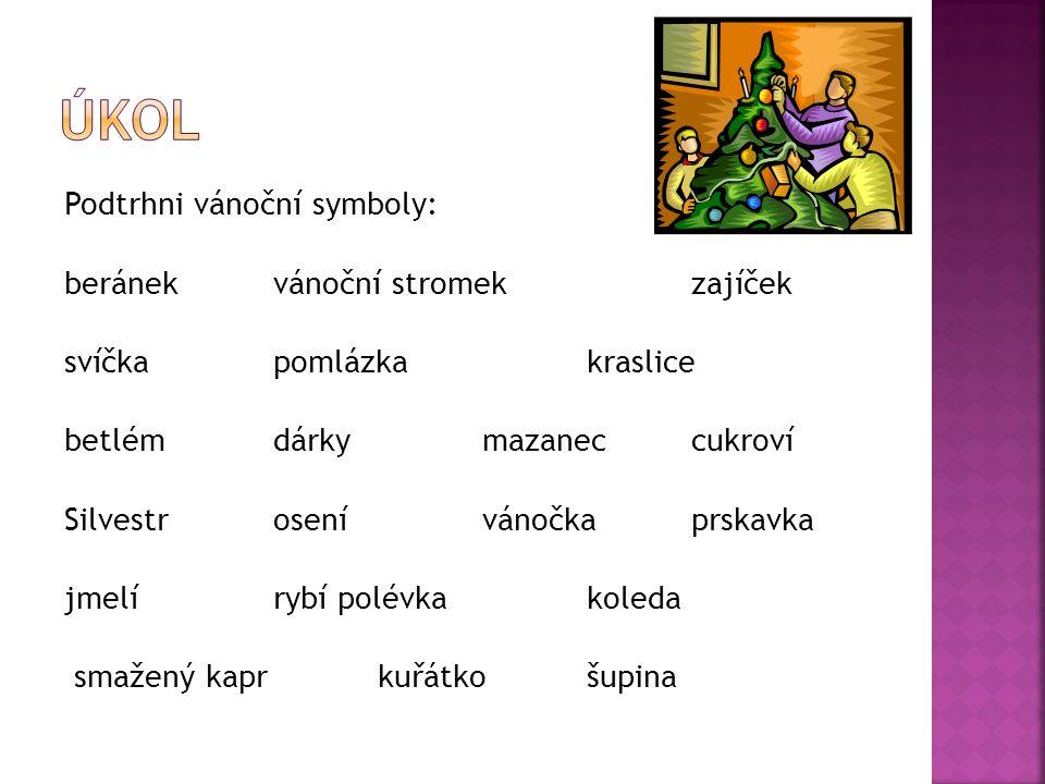 Podtrhni vánoční symboly: beránekvánoční stromek zajíček svíčka pomlázkakraslice betlém dárky mazaneccukroví Silvestrosení vánočka prskavka jmelí rybí polévkakoleda smažený kapr kuřátkošupina