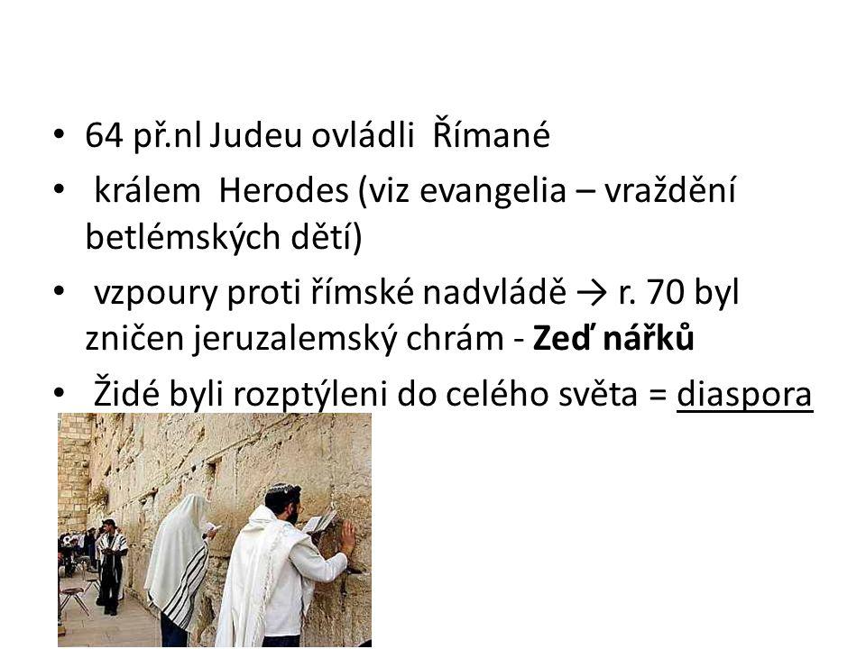 64 př.nl Judeu ovládli Římané králem Herodes (viz evangelia – vraždění betlémských dětí) vzpoury proti římské nadvládě → r.