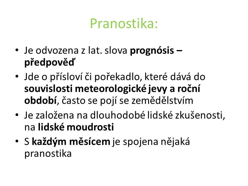Pranostika: Je odvozena z lat. slova prognósis – předpověď Jde o přísloví či pořekadlo, které dává do souvislosti meteorologické jevy a roční období,