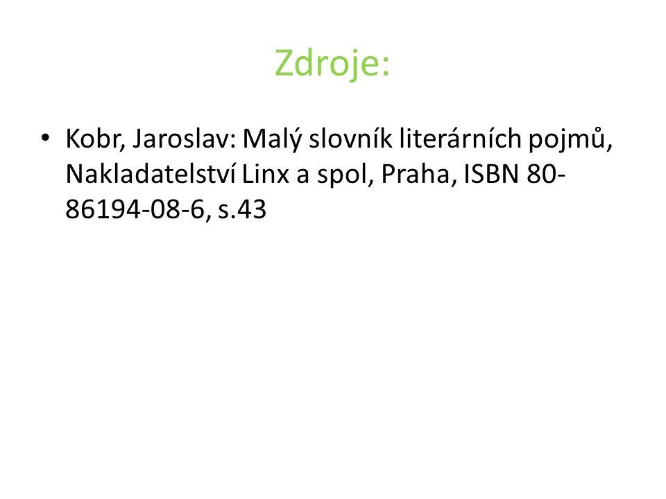 Zdroje: Kobr, Jaroslav: Malý slovník literárních pojmů, Nakladatelství Linx a spol, Praha, ISBN 80- 86194-08-6, s.43