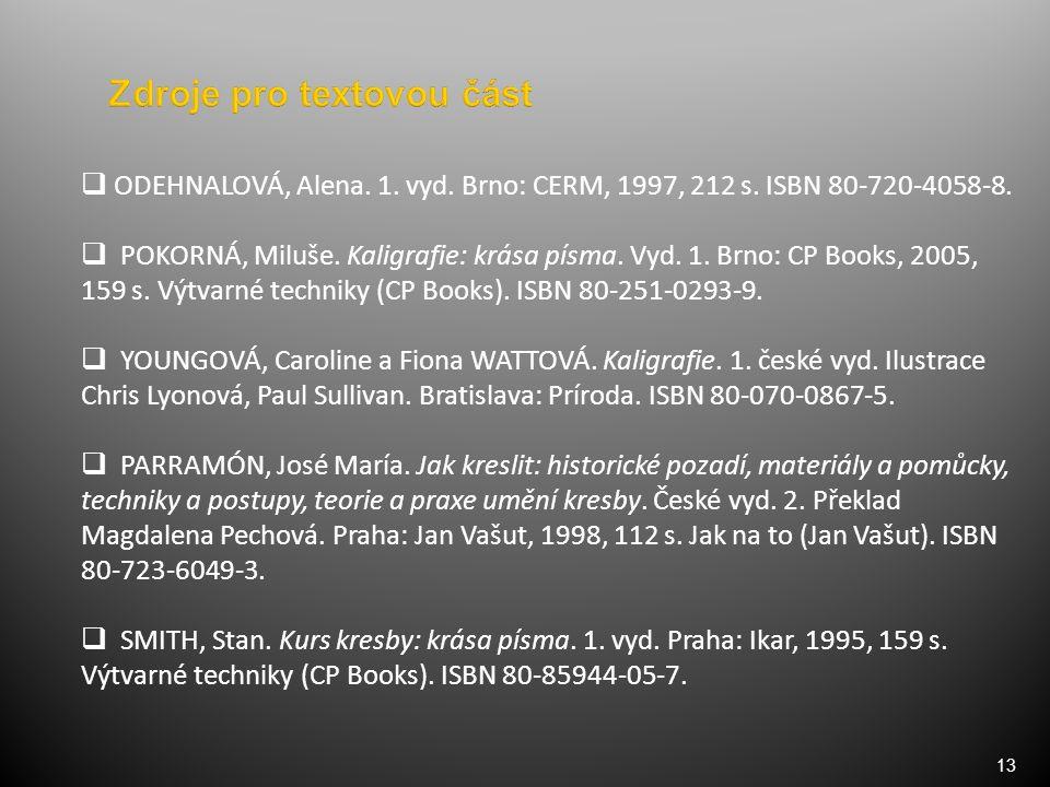 13  ODEHNALOVÁ, Alena. 1. vyd. Brno: CERM, 1997, 212 s.