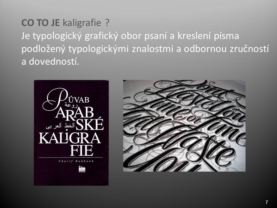 8 Kaligrafie – krása písma = umělecké písmomalířství neboli umění krásně a ozdobně psát.
