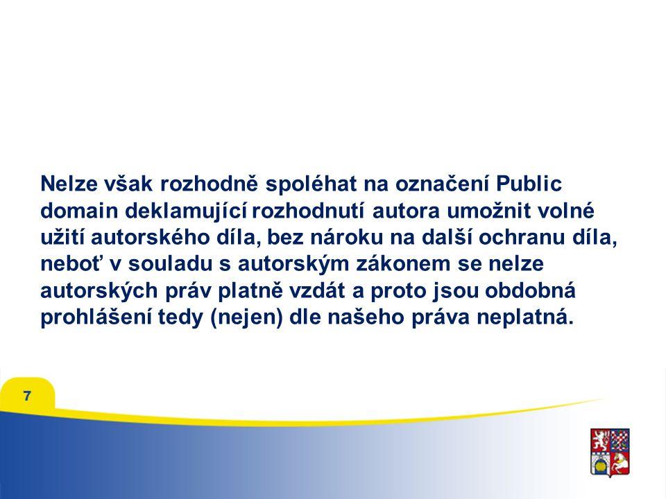 Nelze však rozhodně spoléhat na označení Public domain deklamující rozhodnutí autora umožnit volné užití autorského díla, bez nároku na další ochranu díla, neboť v souladu s autorským zákonem se nelze autorských práv platně vzdát a proto jsou obdobná prohlášení tedy (nejen) dle našeho práva neplatná.
