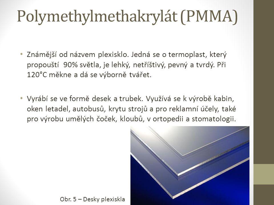 Polymethylmethakrylát (PMMA) Známější od názvem plexisklo.
