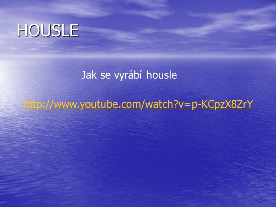 HOUSLE http://www.youtube.com/watch v=p-KCpzX8ZrY Jak se vyrábí housle