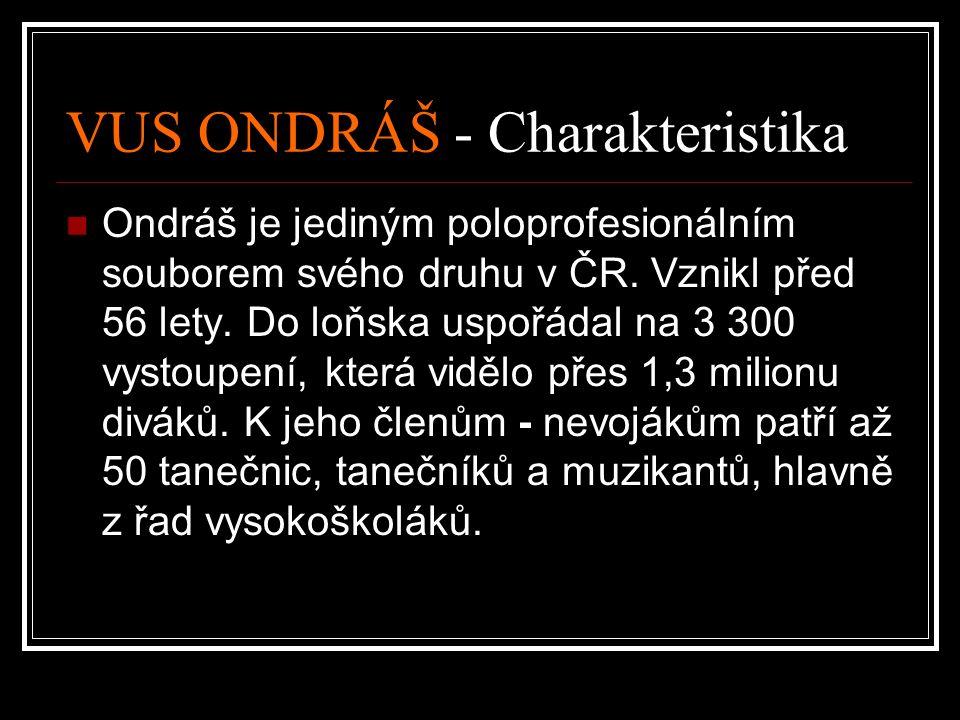 VUS ONDRÁŠ - Charakteristika Ondráš je jediným poloprofesionálním souborem svého druhu v ČR.