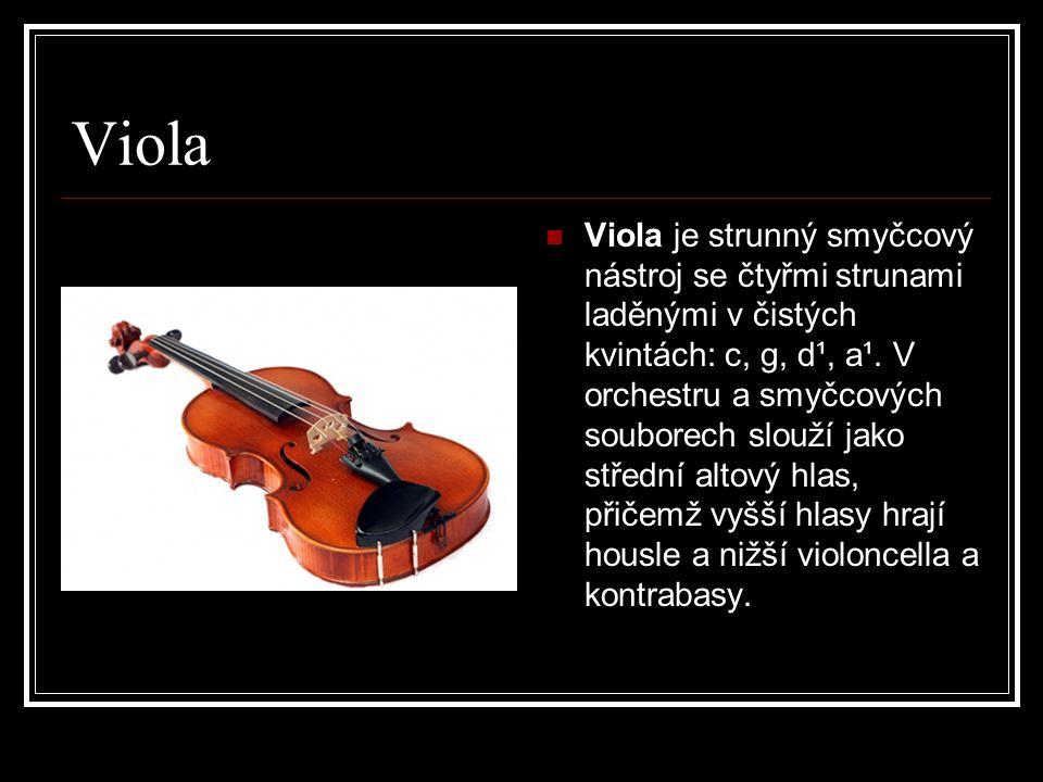 Viola Viola je strunný smyčcový nástroj se čtyřmi strunami laděnými v čistých kvintách: c, g, d¹, a¹.