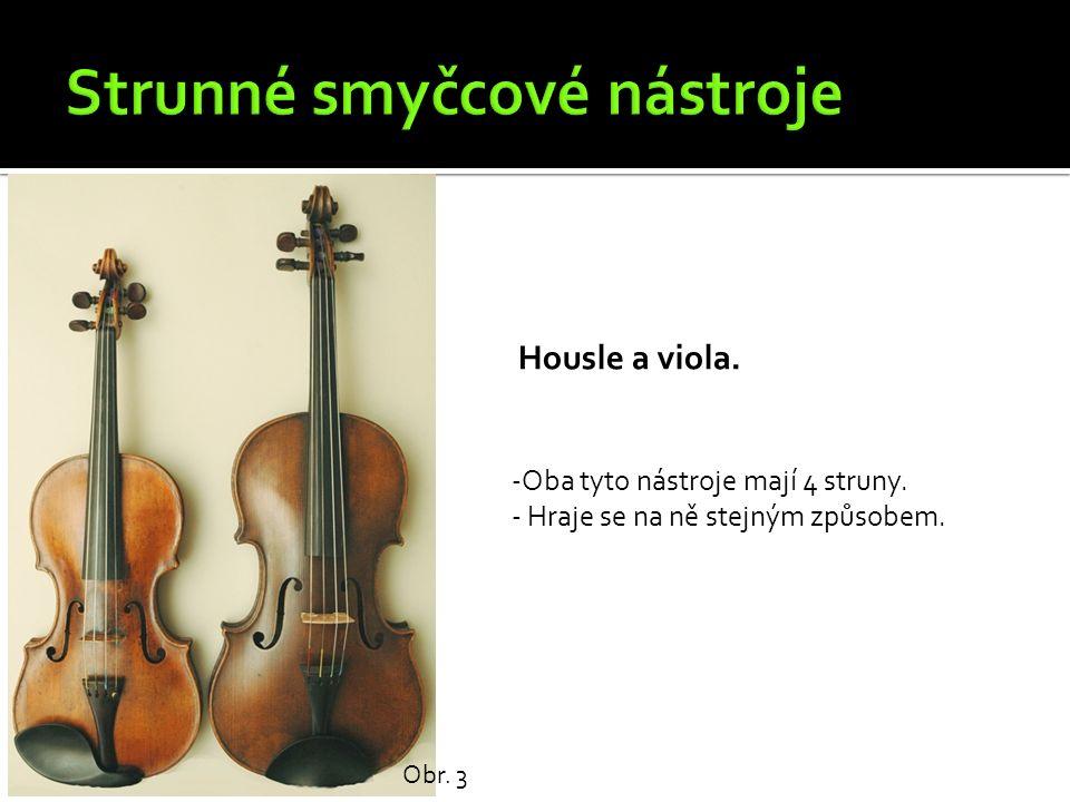 Housle a viola. Obr. 3 -Oba tyto nástroje mají 4 struny. - Hraje se na ně stejným způsobem.