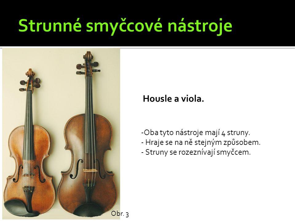 Housle a viola. Obr. 3 -Oba tyto nástroje mají 4 struny. - Hraje se na ně stejným způsobem. - Struny se rozeznívají smyčcem.