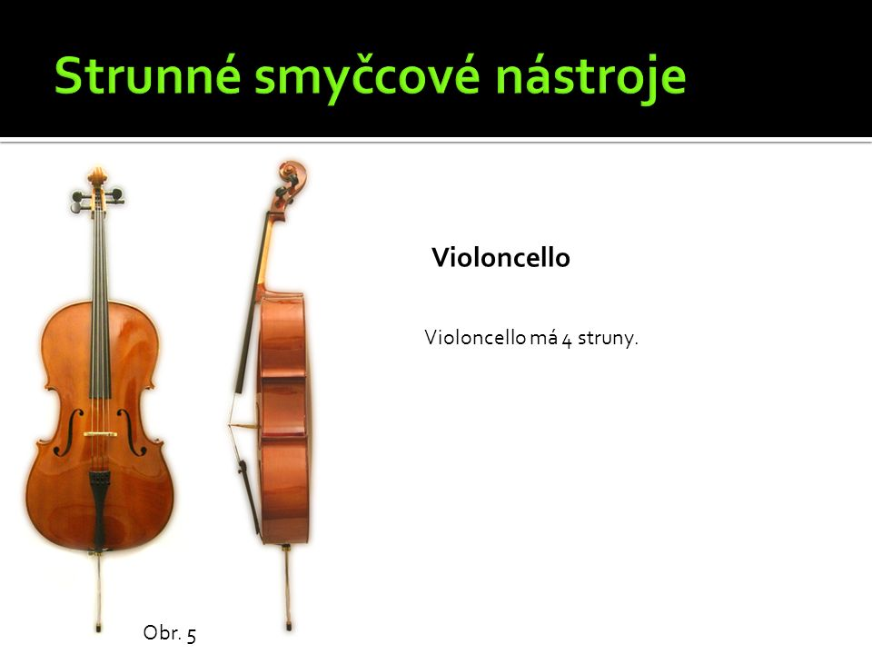 Violoncello Obr. 5 Violoncello má 4 struny.