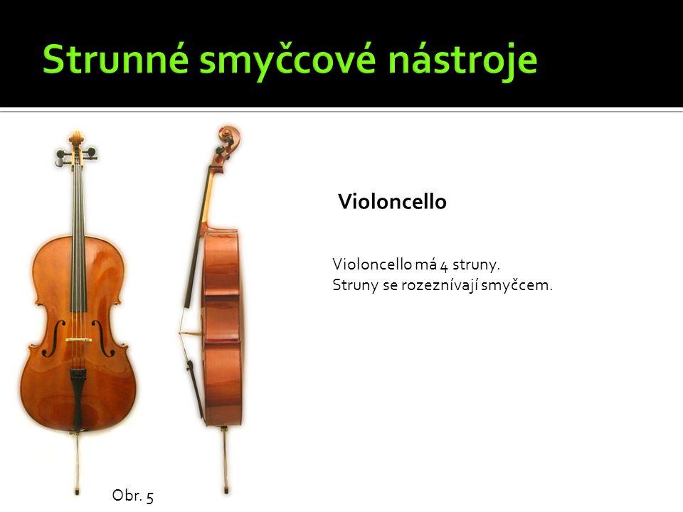 Violoncello Obr. 5 Violoncello má 4 struny. Struny se rozeznívají smyčcem.