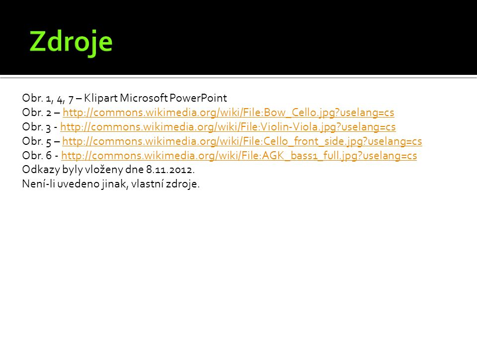 Obr. 1, 4, 7 – Klipart Microsoft PowerPoint Obr. 2 – http://commons.wikimedia.org/wiki/File:Bow_Cello.jpg?uselang=cshttp://commons.wikimedia.org/wiki/