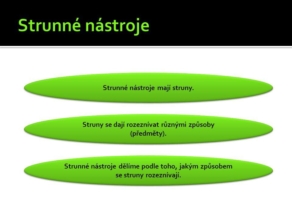Strunné nástroje mají struny. Struny se dají rozeznívat různými způsoby (předměty).