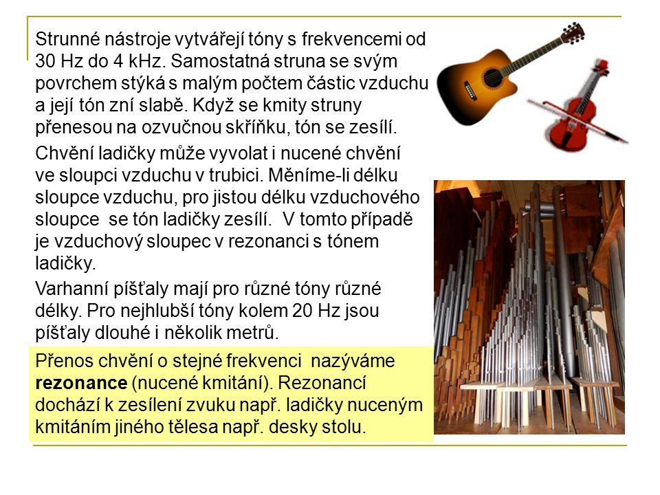 Strunné nástroje vytvářejí tóny s frekvencemi od 30 Hz do 4 kHz.