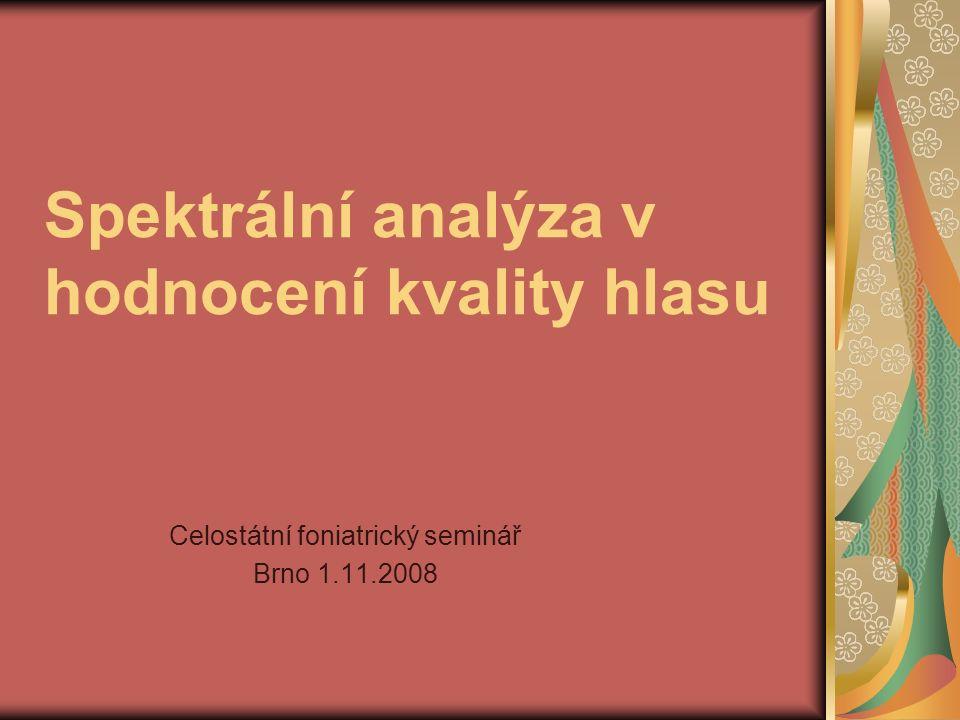 Spektrální analýza v hodnocení kvality hlasu Celostátní foniatrický seminář Brno 1.11.2008