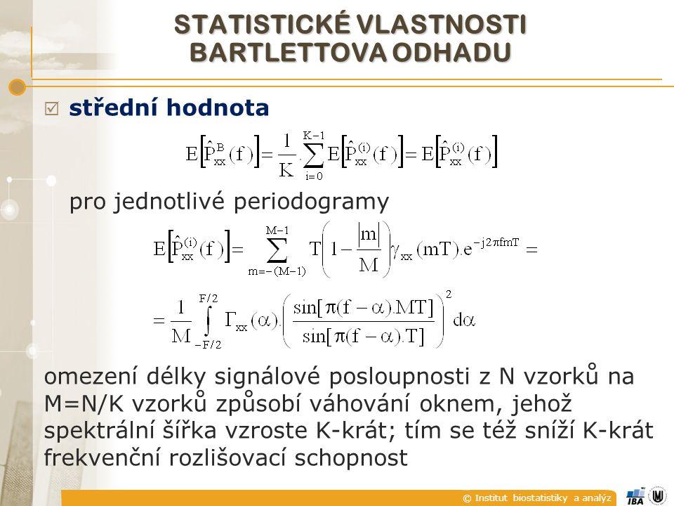© Institut biostatistiky a analýz STATISTICKÉ VLASTNOSTI BARTLETTOVA ODHADU  střední hodnota pro jednotlivé periodogramy omezení délky signálové posloupnosti z N vzorků na M=N/K vzorků způsobí váhování oknem, jehož spektrální šířka vzroste K-krát; tím se též sníží K-krát frekvenční rozlišovací schopnost