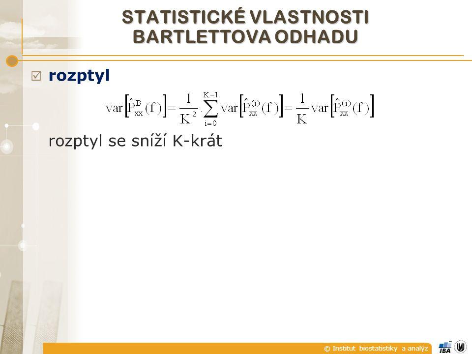 © Institut biostatistiky a analýz STATISTICKÉ VLASTNOSTI BARTLETTOVA ODHADU  rozptyl rozptyl se sníží K-krát