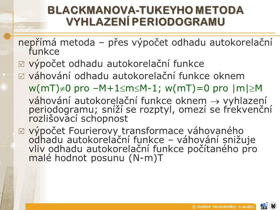 © Institut biostatistiky a analýz BLACKMANOVA-TUKEYHO METODA VYHLAZENÍ PERIODOGRAMU nepřímá metoda – přes výpočet odhadu autokorelační funkce  výpočet odhadu autokorelační funkce  váhování odhadu autokorelační funkce oknem w(mT)0 pro –M+1mM-1; w(mT)=0 pro |m|M váhování autokorelační funkce oknem  vyhlazení periodogramu; sníží se rozptyl, omezí se frekvenční rozlišovací schopnost  výpočet Fourierovy transformace váhovaného odhadu autokorelační funkce – váhování snižuje vliv odhadu autokorelační funkce počítaného pro malé hodnot posunu (N-m)T
