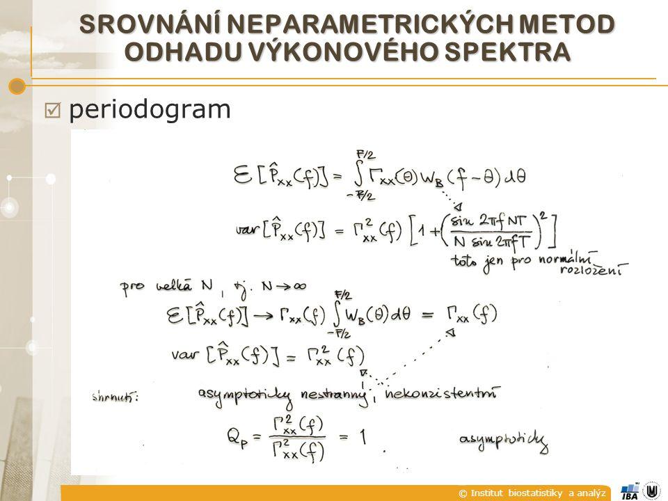© Institut biostatistiky a analýz  periodogram SROVNÁNÍ NEPARAMETRICKÝCH METOD ODHADU VÝKONOVÉHO SPEKTRA