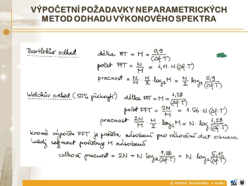 © Institut biostatistiky a analýz VÝPO Č ETNÍ PO Ž ADAVKY NEPARAMETRICKÝCH METOD ODHADU VÝKONOVÉHO SPEKTRA
