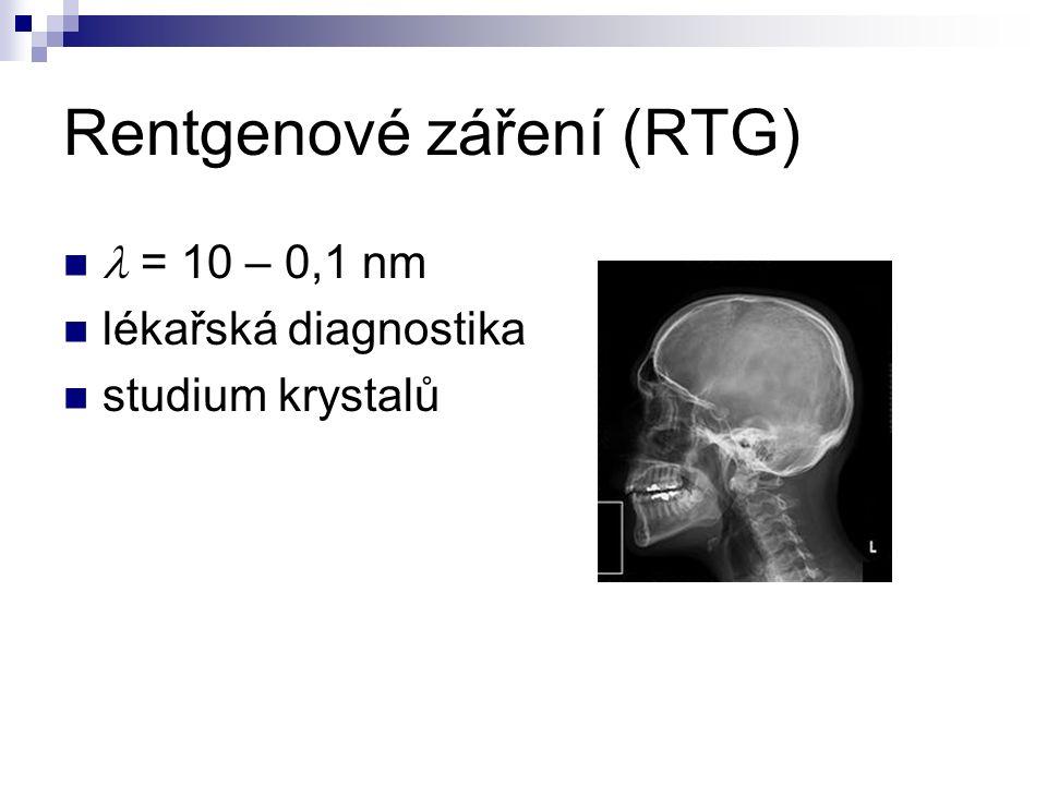 Rentgenové záření (RTG) = 10 – 0,1 nm lékařská diagnostika studium krystalů