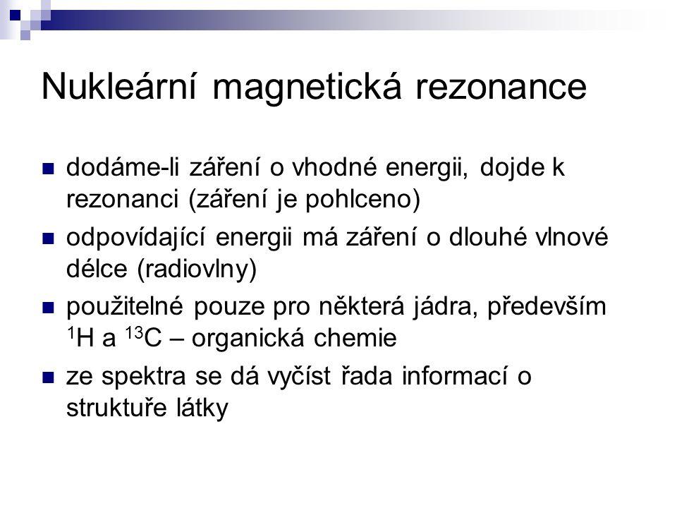 Nukleární magnetická rezonance dodáme-li záření o vhodné energii, dojde k rezonanci (záření je pohlceno) odpovídající energii má záření o dlouhé vlnov