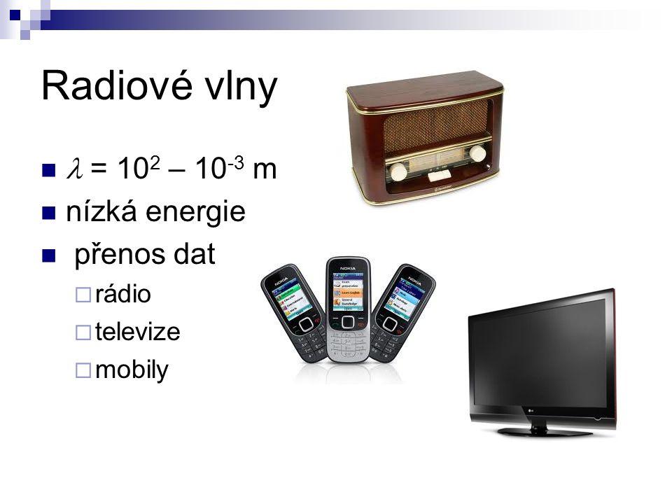 Radiové vlny = 10 2 – 10 -3 m nízká energie přenos dat  rádio  televize  mobily