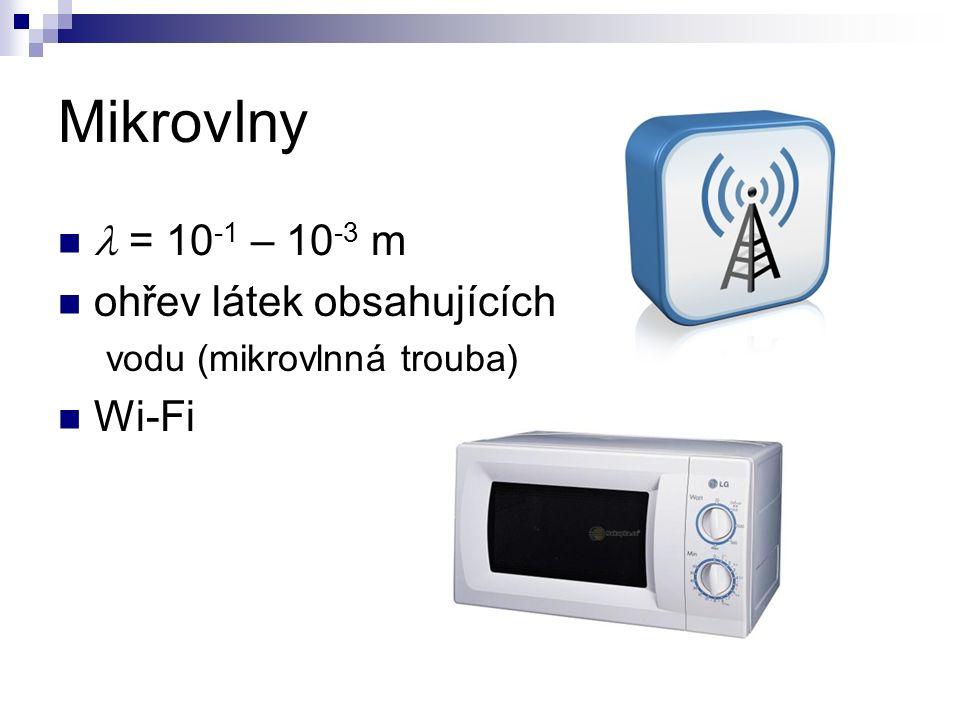 Mikrovlny = 10 -1 – 10 -3 m ohřev látek obsahujících vodu (mikrovlnná trouba) Wi-Fi