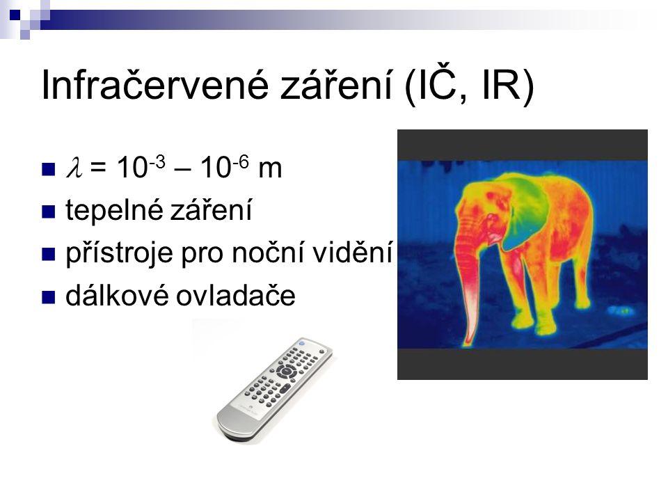 Infračervené záření (IČ, IR) = 10 -3 – 10 -6 m tepelné záření přístroje pro noční vidění dálkové ovladače