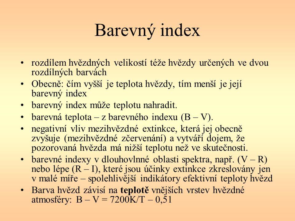 Barevný index rozdílem hvězdných velikostí téže hvězdy určených ve dvou rozdílných barvách Obecně: čím vyšší je teplota hvězdy, tím menší je její barevný index barevný index může teplotu nahradit.