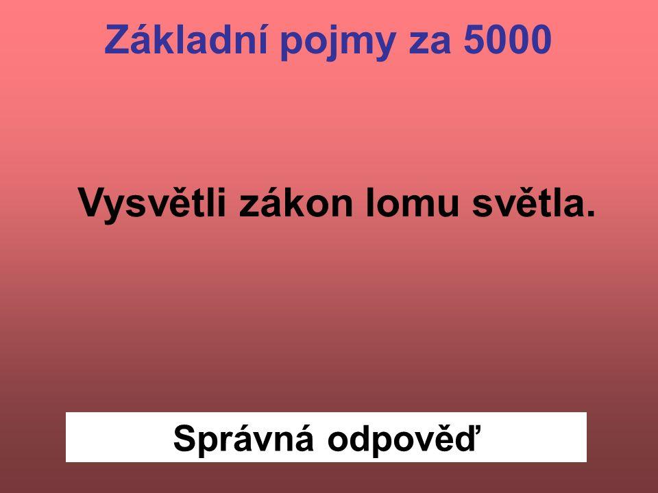 Správná odpověď Základní pojmy za 5000 Vysvětli zákon lomu světla.