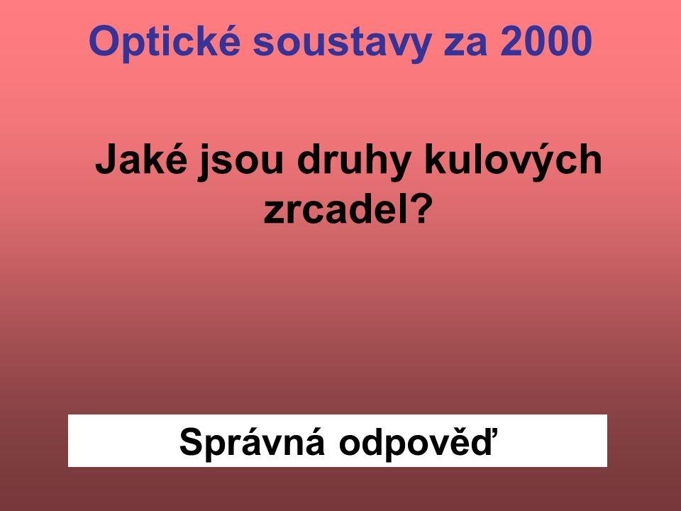 Správná odpověď Jaké jsou druhy kulových zrcadel Optické soustavy za 2000